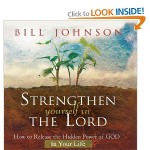 """Strengthen yourself in the Lord"" by Bill Johnson: A guest post from Roy Mathias"